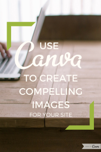 Use Canva to create compelling images for your blog
