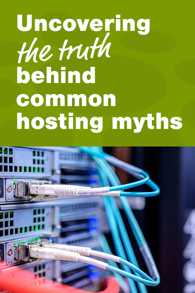 Uncovering the truth behind common hosting myths