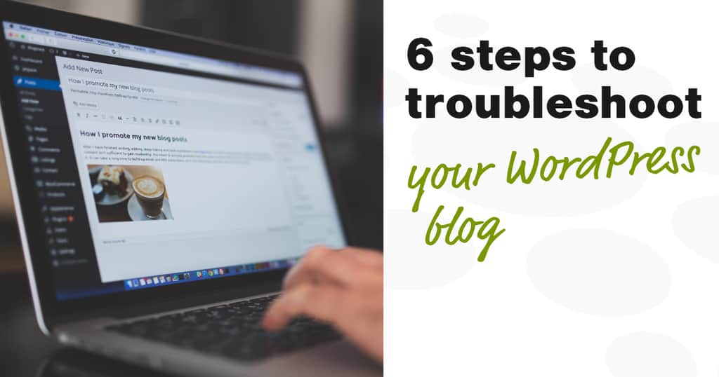 6 steps for troubleshooting your WordPress blog