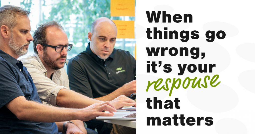When things go wrong, it's your response that matters