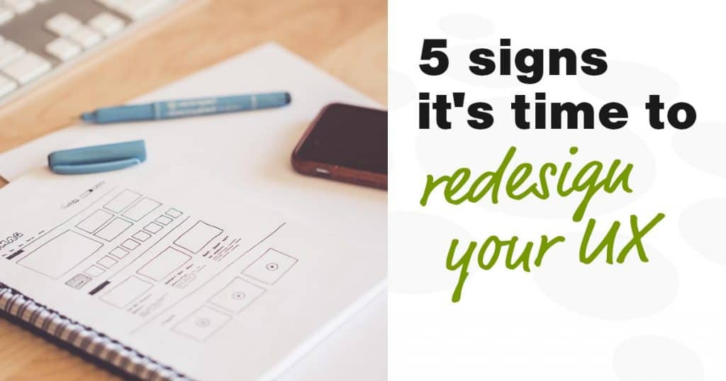 5 signs it's time to redesign your UX