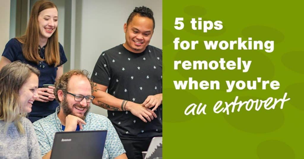 5 tips for working remotely when you're an extrovert