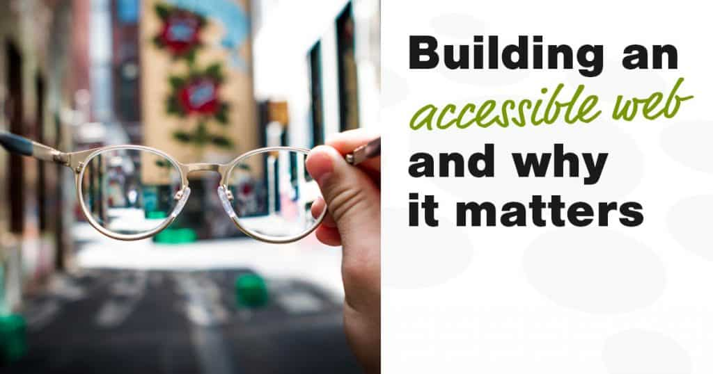 Building an accessible web and why it matters