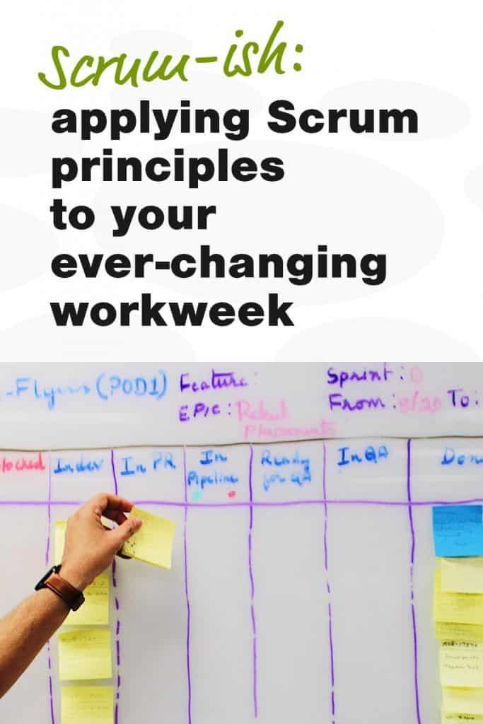 Scrum-ish: applying Scrum principles to your ever-changing workweek