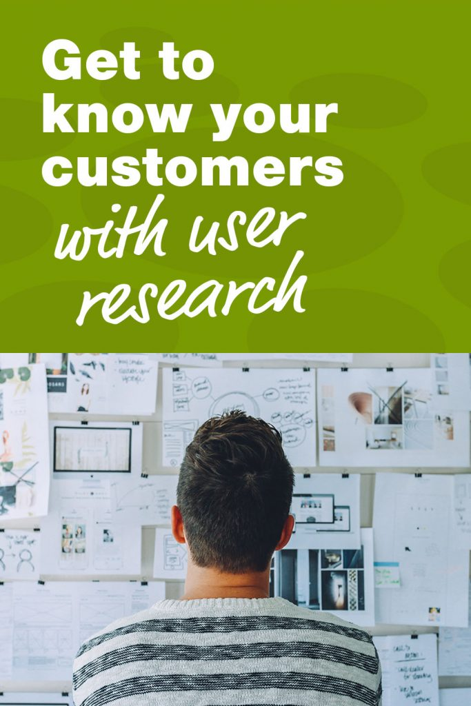 Get to know your customers with user research