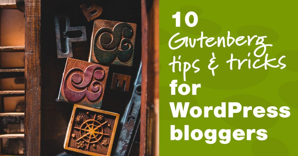 "A drawer of retro letterpress tiles with text overlay ""10 Gutenberg tips and tricks for WordPress bloggers"""